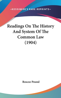 Readings on the History and System of the Common Law - Pound, Roscoe