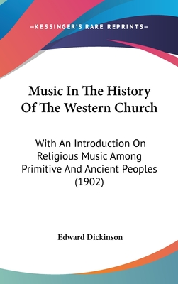 Music in the History of the Western Church: With an Introduction on Religious Music Among the Primitive and Ancient Peoples - Primary Source Edition - Dickinson, Edward