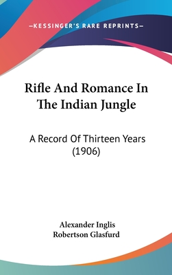 Rifle and Romance in the Indian Jungle: A Record of Thirteen Years (1906) - Glasfurd, Alexander Inglis Robertson