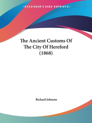 The Ancient Customs of the City of Hereford (1868) - Johnson, Richard