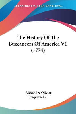 The History of the Buccaneers of America V1 (1774) - Exquemelin, Alexander Olivier