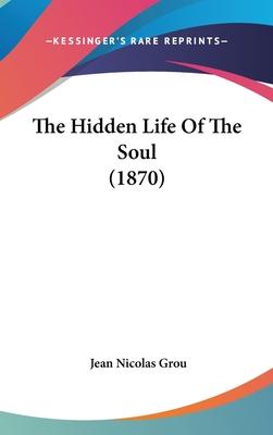 The Hidden Life of the Soul (1870) - Grou, Jean Nicolas