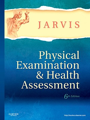 Physical Examination & Health Assessment - Jarvis, Carolyn, M.S.N., RN.C., F.N.P., and Strandberg, Kevin (Photographer)