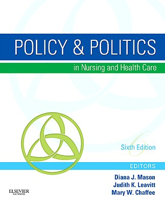 Policy & Politics in Nursing and Health Care - Mason, Diana J, and Leavitt, Judith K, and Chaffee, Mary W