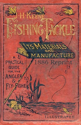 J.H. Keene Fishing Tackle Its Materials and Manufacture 1886 Reprint - Bolton, Ross