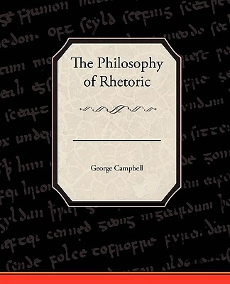 The Philosophy of Rhetoric - Campbell, George, Sir, BSc