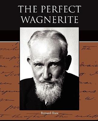 The Perfect Wagnerite - Shaw, Bernard