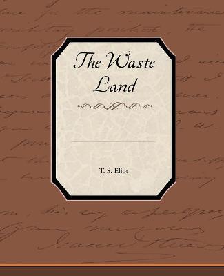 The Waste Land - Eliot, T S, Professor
