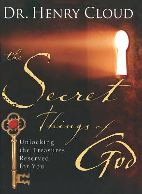 The Secret Things of God: Unlocking the Treasures Reserved for You - Cloud, Henry, Dr.