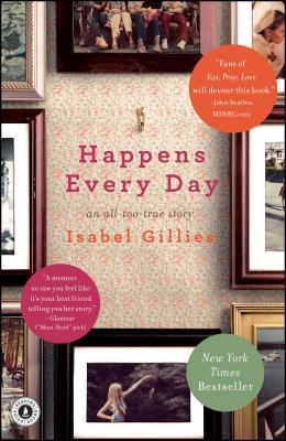 Happens Every Day: An All-Too-True Story - Gillies, Isabel