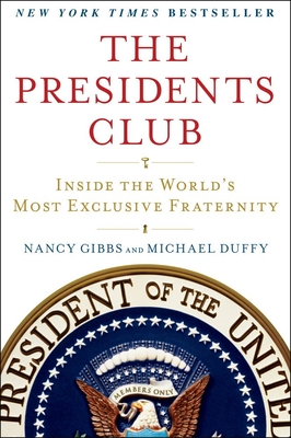 The President's Club: Inside the World's Most Exclusive Fraternity - Duffy, Michael, and Gibbs, Nancy