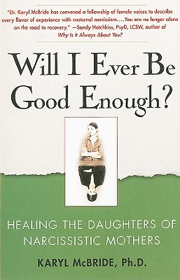 Will I Ever Be Good Enough?: Healing the Daughters of Narcissistic Mothers - McBride, Karyl, Dr., PH.D.