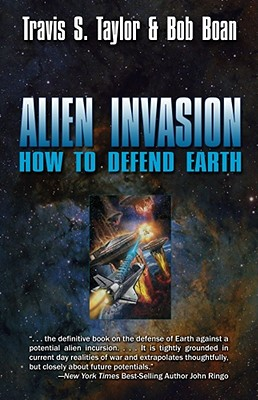 Alien Invasion: How to Defend Earth - Taylor, Dr Travis S, and Bowan, Dr Bob