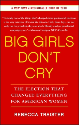 Big Girls Don't Cry: The Election That Changed Everything for American Women - Traister, Rebecca