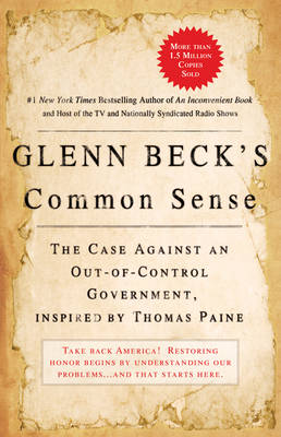 Glenn Beck's Common Sense: The Case Against an Out-Of-Control Government, Inspired by Thomas Paine - Beck, Glenn