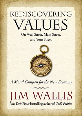 Rediscovering Values: On Wall Street, Main Street, and Your Street: A Moral Compass for the New Economy - Wallis, Jim