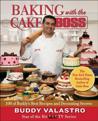 Baking with the Cake Boss: 100 of Buddy's Best Recipes and Decorating Secrets - Valastro, Buddy