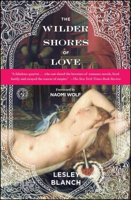The Wilder Shores of Love - Blanch, Lesley, and Wolf, Naomi (Foreword by)