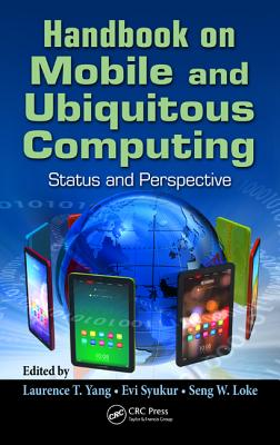 Handbook on Mobile and Ubiquitous Computing: Status and Perspective - Yang, Laurence T (Editor), and Syukur, Evi (Editor), and W Loke, Seng (Editor)