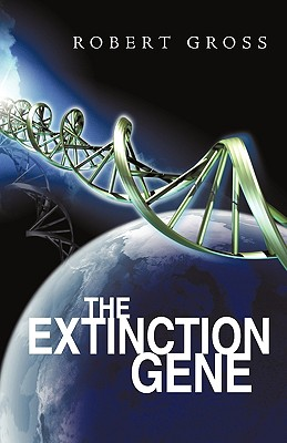 The Extinction Gene - Gross, Robert, Professor