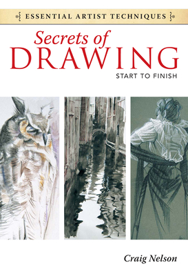 Secrets of Drawing: Start to Finish - Nelson, Craig