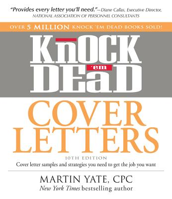 Knock 'em Dead Cover Letters: Cover Letter Samples and Strategies You Need to Get the Job You Want - Yate, Martin