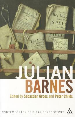 Julian Barnes: Contemporary Critical Perspectives - Childs, Peter (Contributions by), and Groes, Sebastian (Contributions by), and Berberich, Christine (Contributions by)