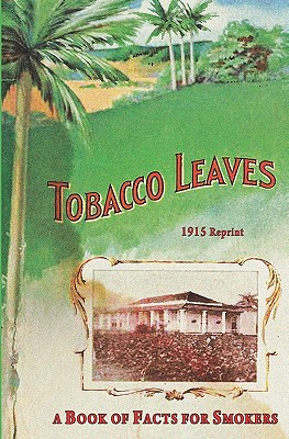 Tobacco Leaves - 1915 Reprint: A Book of Facts for Smokers - Brown, Ross