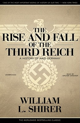 The Rise and Fall of the Third Reich: A History of Nazi Germany - Shirer, William L, and Gardner, Grover, Professor (Read by)