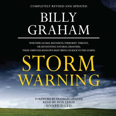 Storm Warning: Whether Global Recession, Terrorist Threats, or Devastating Natural Disasters, These Ominous Shadows Must Bring Us Back to the Gospel - Graham, Billy, and Leslie, Don (Read by), and Graham, Franklin (Foreword by)