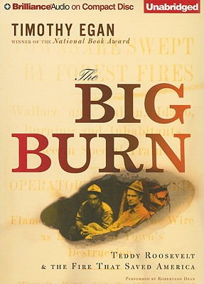 The Big Burn: Teddy Roosevelt & the Fire That Saved America - Egan, Timothy, and Dean, Robertson (Performed by)