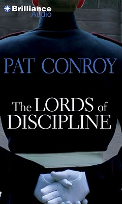 The Lords of Discipline - Conroy, Pat, and Miller, Dan John (Read by)