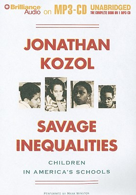 Savage Inequalities: Children in America's Schools - Kozol, Jonathan, and Winston, Mark (Performed by)