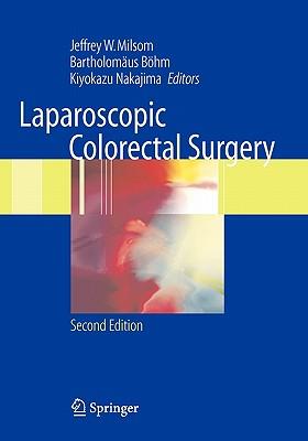 Laparoscopic Colorectal Surgery - Milsom, Jeffrey W, and Bohm, Bartholomaus, and Nakajima, Kiyokazu