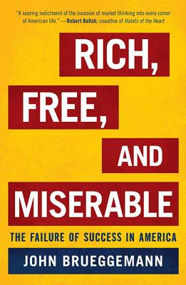 Rich, Free, and Miserable: The Failure of Success in America - Brueggemann, John
