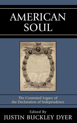 American Soul: The Contested Legacy of the Declaration of Independence - Dyer, Justin B (Editor), and Dyer, Justin Buckley, Professor (Editor)