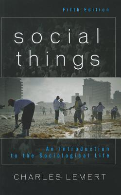 Social Things: An Introduction to the Sociological Life - Lemert, Charles, Prof.