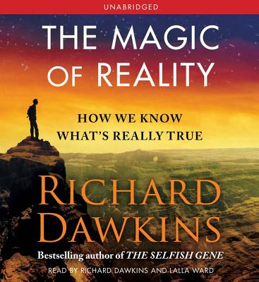 The Magic of Reality: How We Know What's Really True - Dawkins, Richard (Read by), and Ward, Lalla (Read by)