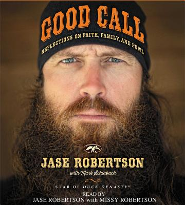Good Call: Reflections on Faith, Family, and Fowl - Robertson, Jase (Read by), and Robertson, Missy (Read by), and Schlabach, Mark