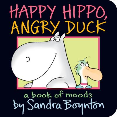 Happy Hippo, Angry Duck: A Book of Moods - Boynton, Sandra (Illustrator)