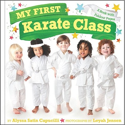 My First Karate Class: A Book with Foldout Pages - Capucilli, Alyssa Satin, and Jensen, Leyah (Photographer)