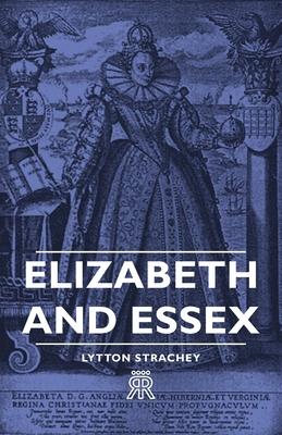 Elizabeth and Essex - Strachey, Lytton