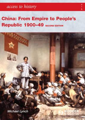 China: From Empire to People's Republic 1900-49 - Lynch, Michael