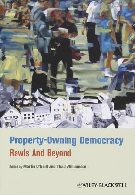 Property-Owning Democracy: Rawls and Beyond - O'Neill, Martin (Editor), and Williamson, Thad (Editor)