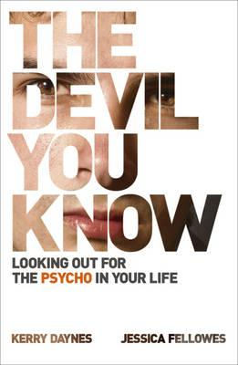 The Devil You Know: Looking Out for the Psycho in Your Life - Daynes, Kerry, and Fellowes, Jessica