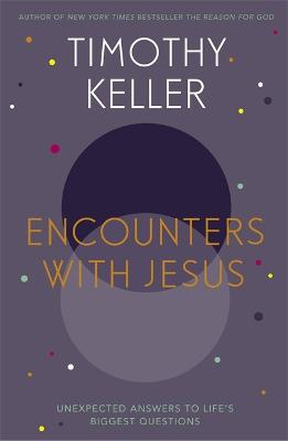 Encounters with Jesus: Unexpected Answers to Life's Biggest Questions - Keller, Timothy J.