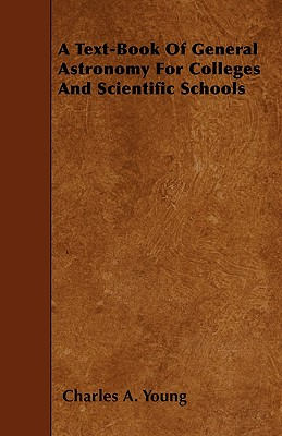 A Text-Book of General Astronomy for Colleges and Scientific Schools - Young, Charles A