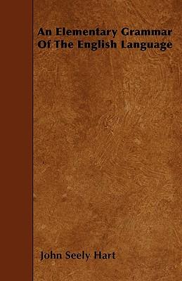 An Elementary Grammar of the English Language - Hart, John S