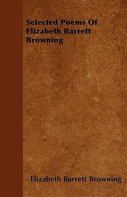 Selected Poems of Elizabeth Barrett Browning - Browning, Elizabeth Barrett