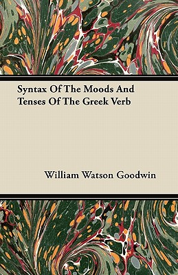 Syntax Of The Moods And Tenses Of The Greek Verb - Goodwin, William Watson